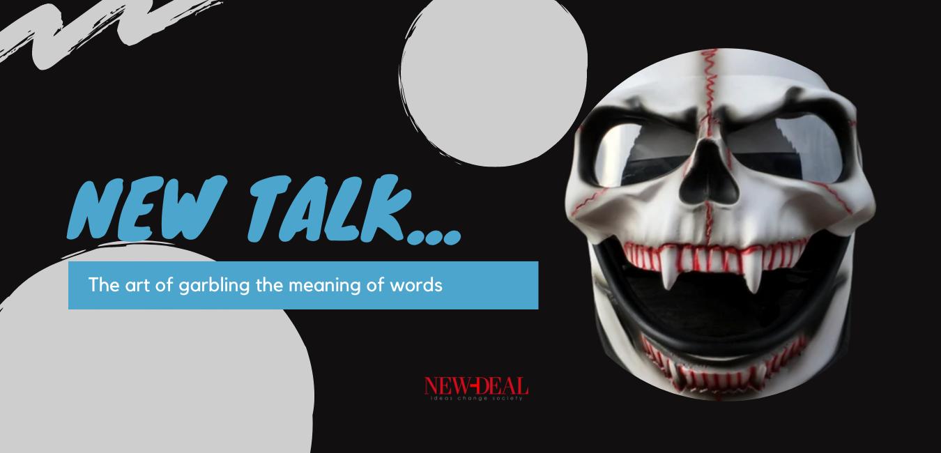 Ο Θανάσης Κ. αναλύει το βαθύτερο του new talk κατά τον Τζορτζ Όργουελ και την μετατροπή της γλώσσας σε εξουσιαστικό ιδίωμα όπου οι λέξεις χάνουν την σημασία τους. Κάπως έτσι, η πολιτική ορθότητα είναι απόλυτη τυραννία και το ηθικό πλεονέκτημα (της Αριστεράς) ανήθικο προνόμιο… new deal